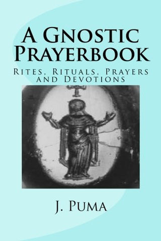 A Gnostic Prayerbook: Rites, Rituals, Prayers and Devotions for the Solitary Modern Gnostic