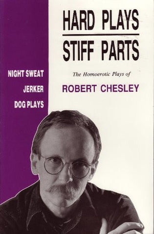Hard Plays Stiff Parts: The Homoerotic Plays of Robert Chesley