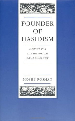 Founder of Hasidism: A Quest for the Historical Ba'al Shem Tov (Contraversions: Critical Studies in Jewish Literature, Culture, and Society)