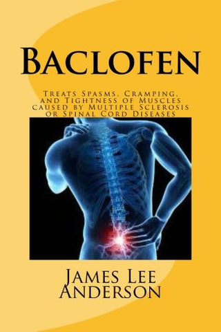 Baclofen: Treats Spasms, Cramping, and Tightness of Muscles caused by Multiple Sclerosis or Spinal Cord Diseases