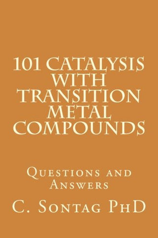 101 Catalysis with Transition Metal Compounds: Understand catalytic cycles by four elemental steps (Advanced Inorganic Chemistry 101) (Volume 1)