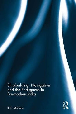 Shipbuilding, Navigation and the Portuguese in Pre-modern India