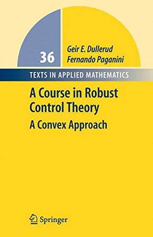 A Course in Robust Control Theory: A Convex Approach (Texts in Applied Mathematics)
