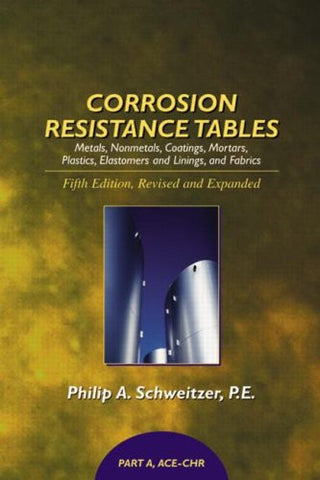 Corrosion Resistance Tables: Metals, Nonmetals, Coatings, Mortars, Plastics, Elastomers, and Linings and Fabrics, Fifth Edition  (4 Volume Set) (C
