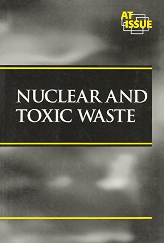 At Issue Series - Nuclear and Toxic Waste (paperback edition)