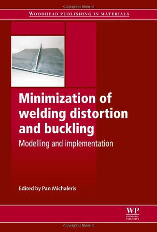Minimization of Welding Distortion and Buckling: Modelling and Implementation (Woodhead Publishing Series in Welding and Other Joining Technologie