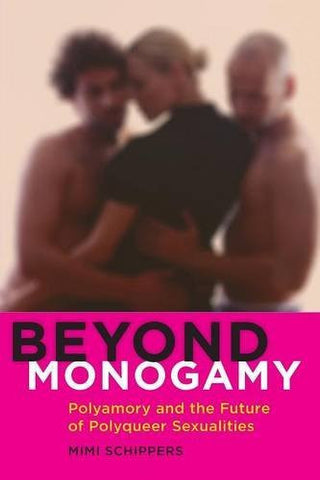 Beyond Monogamy: Polyamory and the Future of Polyqueer Sexualities (Intersections)