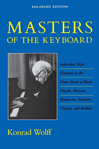 Masters of the Keyboard, Enlarged Edition: Individual Style Elements in the Piano Music of Bach, Haydn, Mozart, Beethoven, Schubert, Chopin, and B