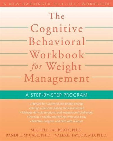 The Cognitive Behavioral Workbook for Weight Management: A Step-by-Step Program (New Harbinger Self-Help Workbook)