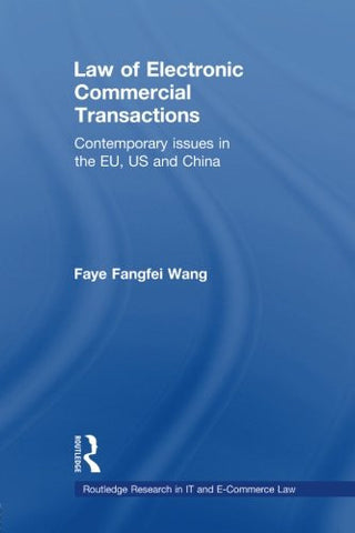 Law of Electronic Commercial Transactions: Contemporary Issues in the EU, US and China (Routledge Research in IT and E-Commerce Law)