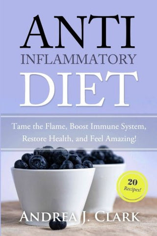 Anti-Inflammatory Diet: Tame the Flame, Boost Immune System, Restore Health, and Feel Amazing