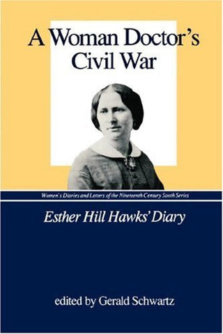 A Woman Doctor's Civil War: Esther Hill Hawks' Diary (Women's Diaries and Letters of the Nineteenth-Century South)