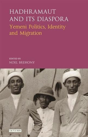 Hadharmaut and its Diaspora: Yemeni Politics, Identity and Migration (Library of Modern Middle East Studies)