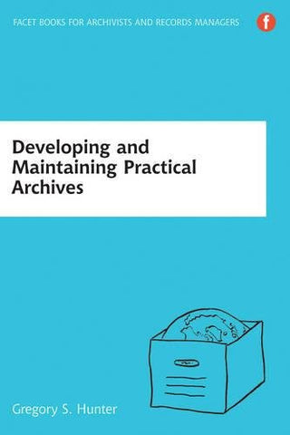 Developing and Maintaining Practical Archives: A How-to-Do-it Manual for Librarians