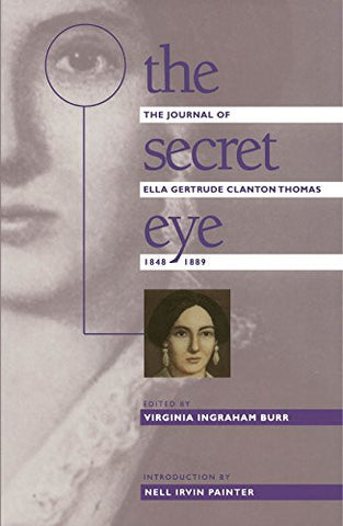The Secret Eye: The Journal of Ella Gertrude Clanton Thomas, 1848-1889 (Gender and American Culture)