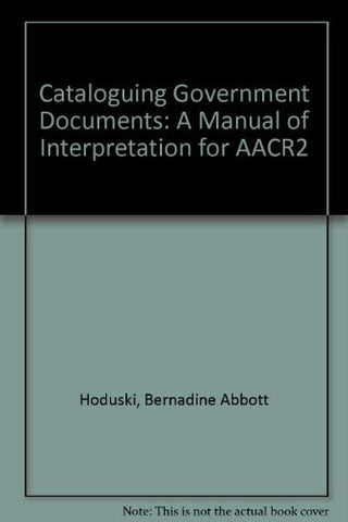 Cataloging Government Documents: A Manual of Interpretation for Aacr2