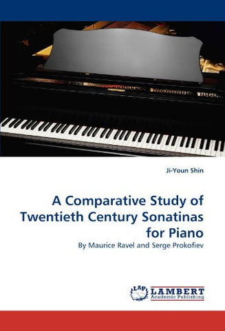A Comparative Study of Twentieth Century Sonatinas for Piano: By Maurice Ravel and Serge Prokofiev