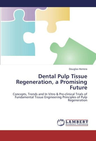 Dental Pulp Tissue Regeneration, a Promising Future: Concepts, Trends and In Vitro & Pre-clinical Trials of Fundamental Tissue Engineering Princip
