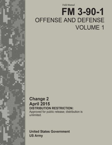 Field Manual FM 3-90-1 Offense and Defense Volume 1 Change 2   April 2015