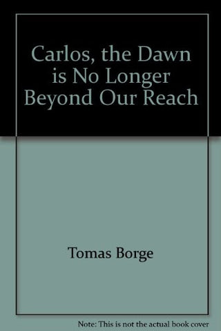 Carlos, the Dawn is No Longer Beyond Our Reach: The Prison Journals of Tomas Borge Remembering Carlos Fonseca, Founder of the FSLN