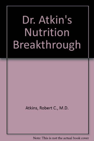 Dr. Atkins' Nutrition Breakthrough: How to Treat Your Medical Condition Without Drugs