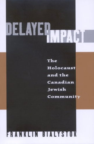 Delayed Impact: The Holocaust and the Canadian Jewish Community