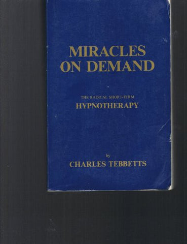 Miracles on Demand (The Radical Short-term Hypnotherapy)