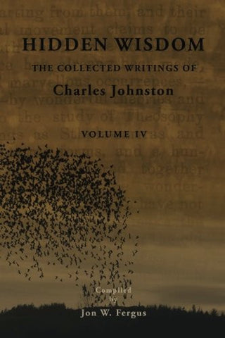 Hidden Wisdom V.4: Collected Writings of Charles Johnston (Hidden Wisdom: Collected Writings of Charles Johnston) (Volume 4)
