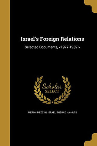 Israel's foreign relations : selected documents, <1977-1982 >
