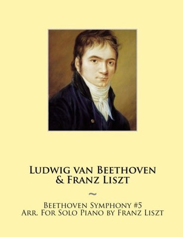Beethoven Symphony #5 Arr. For Solo Piano by Franz Liszt (Samwise Music For Piano) (Volume 6)