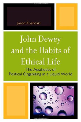 John Dewey and the Habits of Ethical Life: The Aesthetics of Political Organizing in a Liquid World