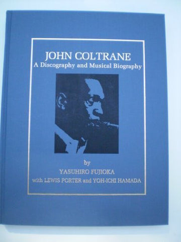 John Coltrane: A Discography and Musical Biography