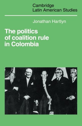 The Politics of Coalition Rule in Colombia (Cambridge Latin American Studies)