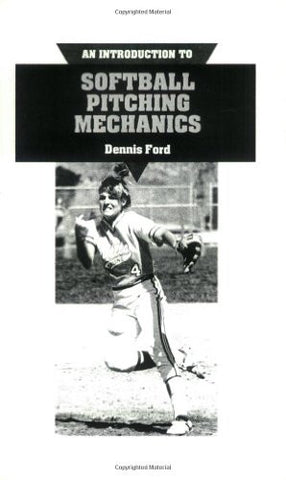 An Introduction to Softball Pitching Mechanics: Including How to Throw Six Different Pitches : A Basic Description for Girls and Womens Fast Pitch