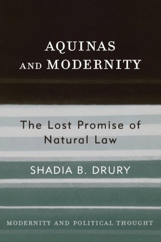 Aquinas and Modernity: The Lost Promise of Natural Law (Modernity and Political Thought)