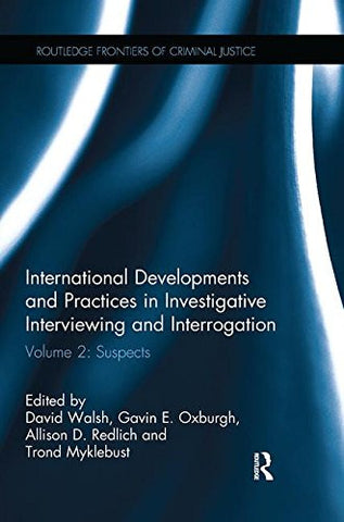 International Developments and Practices in Investigative Interviewing and Interrogation: Volume 2: Suspects (Routledge Frontiers of Criminal Just