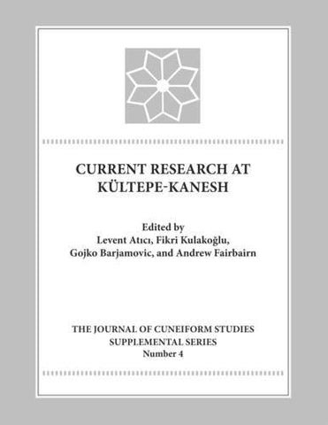 Current Research at Kultepe-Kanesh: An Interdisciplinary and Integrative Approach to Trade Networks, Internationalism, and Identity (Journal of Cu