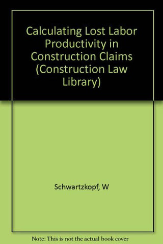 Calculating Lost Labor Productivity in Construction Claims (Construction Law Library)