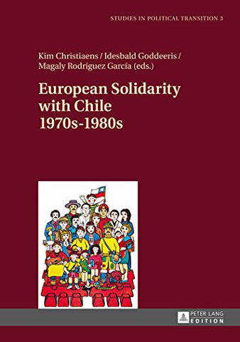 European Solidarity with Chile- 1970s – 1980s (Studies in Political Transition)