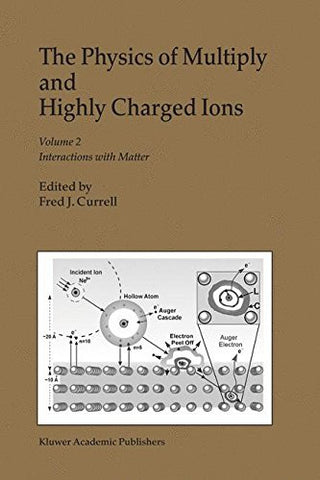 The Physics of Multiply and Highly Charged Ions: Volume 1: Sources, Applications and Fundamental Processes, Volume 2: Interactions with Matter (v.