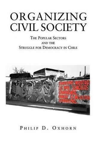 Organizing Civil Society: The Popular Sectors and the Struggle for Democracy in Chile