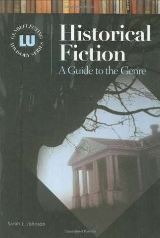 Historical Fiction: A Guide to the Genre (Genreflecting Advisory Series)