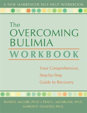 The Overcoming Bulimia Workbook: Your Comprehensive Step-by-Step Guide to Recovery (New Harbinger Self-Help Workbook)