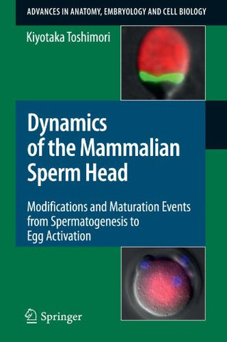Dynamics of the Mammalian Sperm Head: Modifications and Maturation Events From Spermatogenesis to Egg Activation (Advances in Anatomy, Embryology