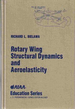 Rotary Wing Structural Dynamics and Aeroelasticity (Aiaa Education Series)