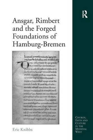 Ansgar, Rimbert and the Forged Foundations of Hamburg-Bremen (Church, Faith and Culture in the Medieval West)