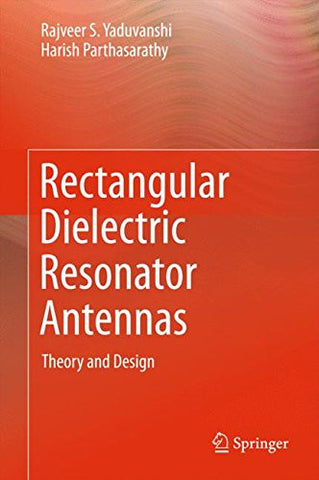 Rectangular Dielectric Resonator Antennas: Theory and Design