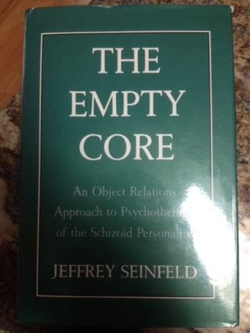 The Empty Core: An Object Relations Approach to Psychotherapy of the Schizoid Personality