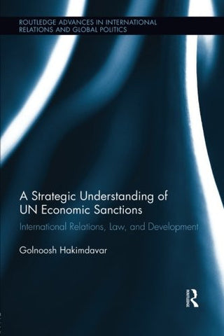 A Strategic Understanding of UN Economic Sanctions: International Relations, Law and Development (Routledge Advances in International Relations an