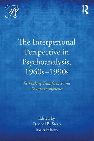 The Interpersonal Perspective in Psychoanalysis, 1960s-1990s: Rethinking transference and countertransference (Psychoanalysis in a New Key Book Se
